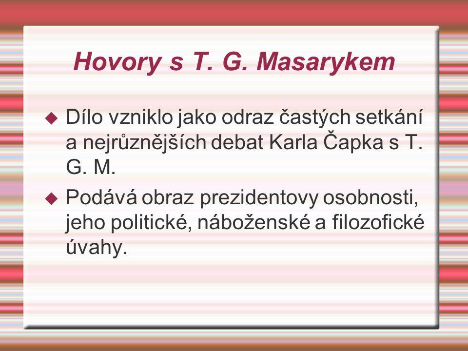 Hovory s T. G. Masarykem Dílo vzniklo jako odraz častých setkání a nejrůznějších debat Karla Čapka s T. G. M.
