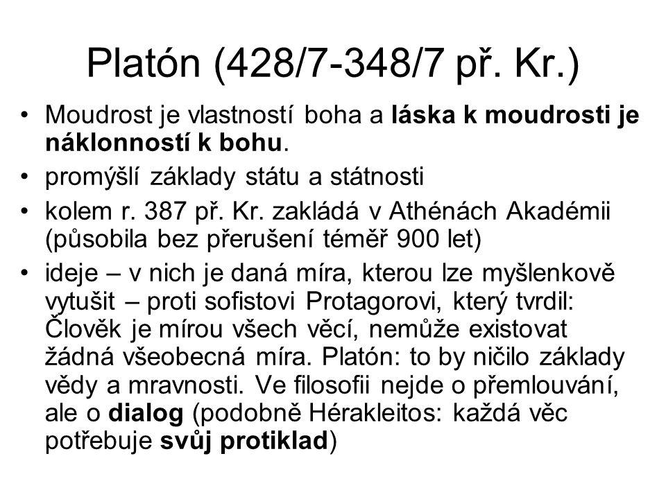 Platón (428/7-348/7 př. Kr.) Moudrost je vlastností boha a láska k moudrosti je náklonností k bohu.