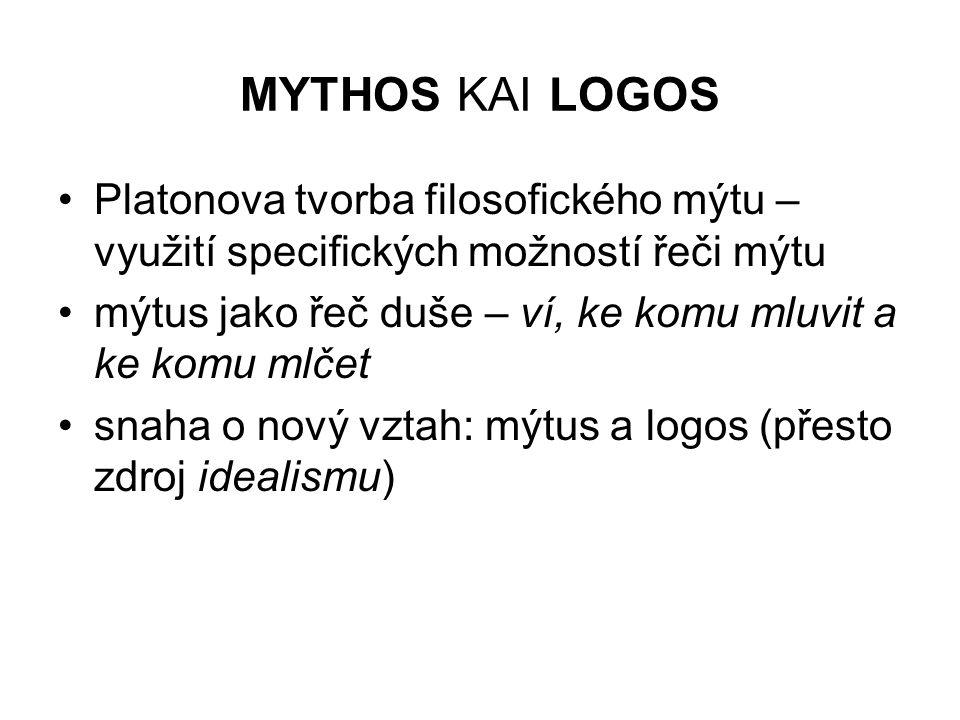 mythos kai logos Platonova tvorba filosofického mýtu – využití specifických možností řeči mýtu.