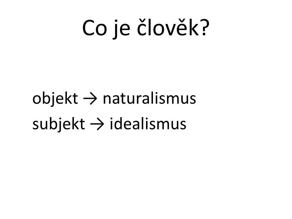 Co je člověk objekt → naturalismus subjekt → idealismus