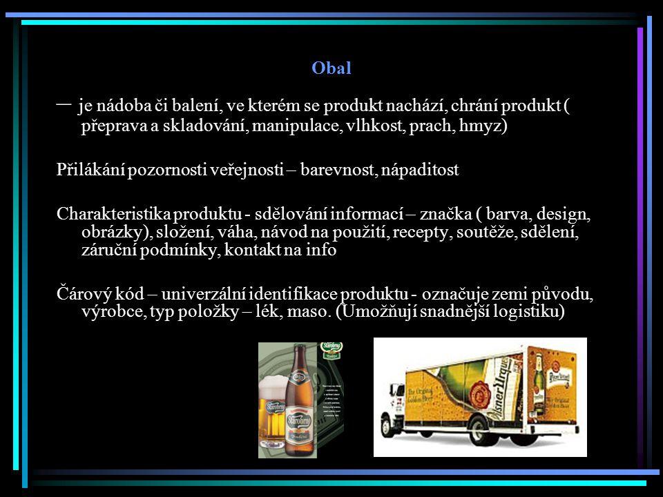 Obal – je nádoba či balení, ve kterém se produkt nachází, chrání produkt ( přeprava a skladování, manipulace, vlhkost, prach, hmyz)