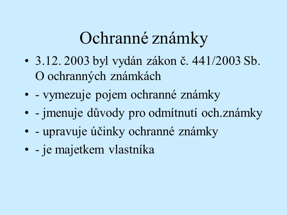 Ochranné známky 3.12. 2003 byl vydán zákon č. 441/2003 Sb. O ochranných známkách. - vymezuje pojem ochranné známky.