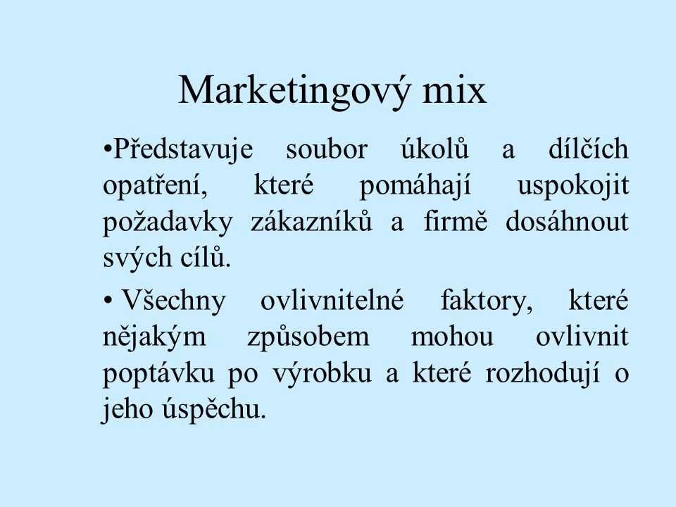 Marketingový mix Představuje soubor úkolů a dílčích opatření, které pomáhají uspokojit požadavky zákazníků a firmě dosáhnout svých cílů.
