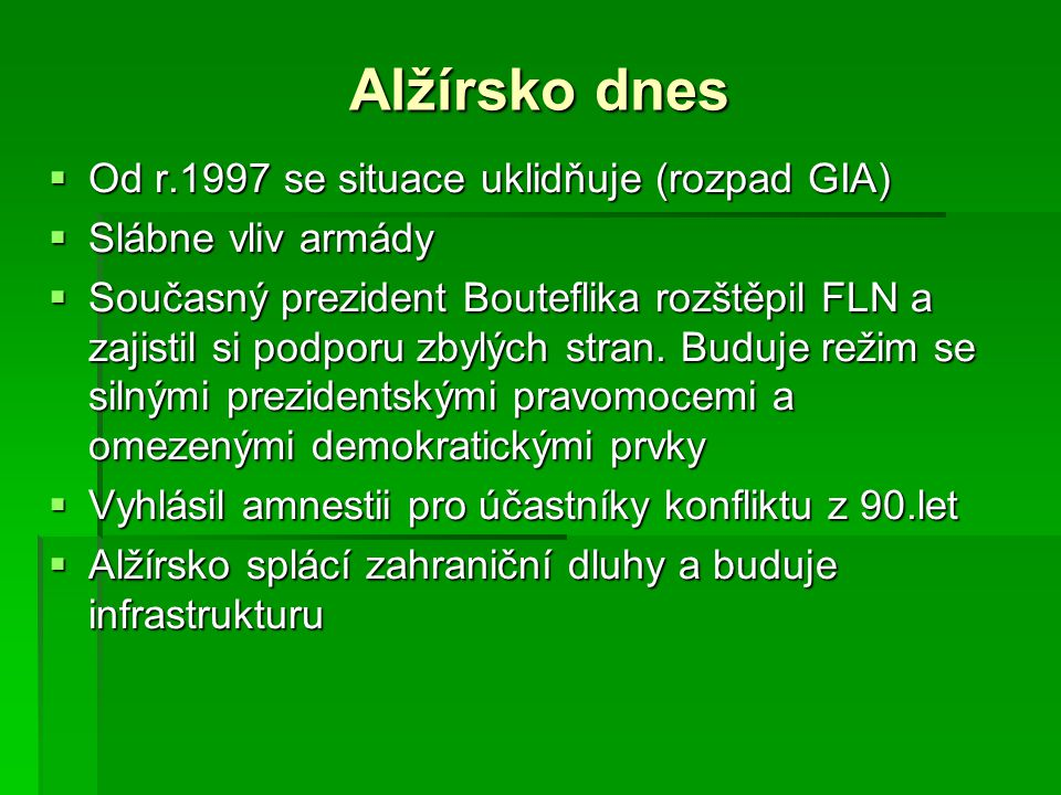 Alžírsko dnes Od r.1997 se situace uklidňuje (rozpad GIA)