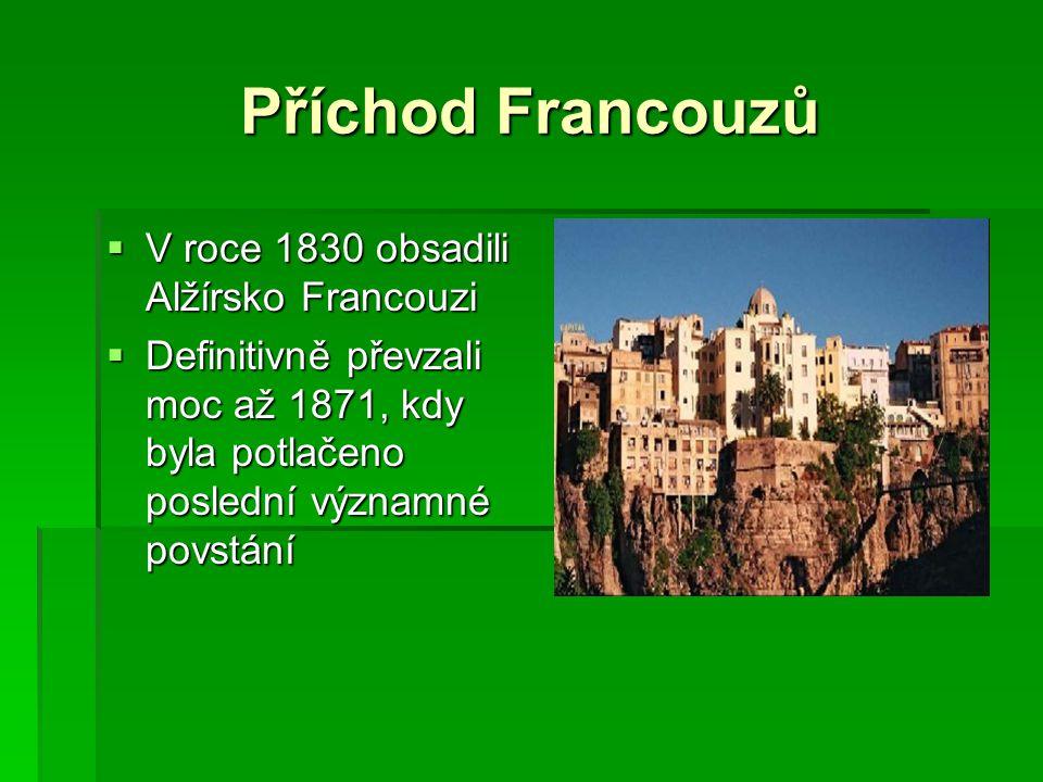 Příchod Francouzů V roce 1830 obsadili Alžírsko Francouzi
