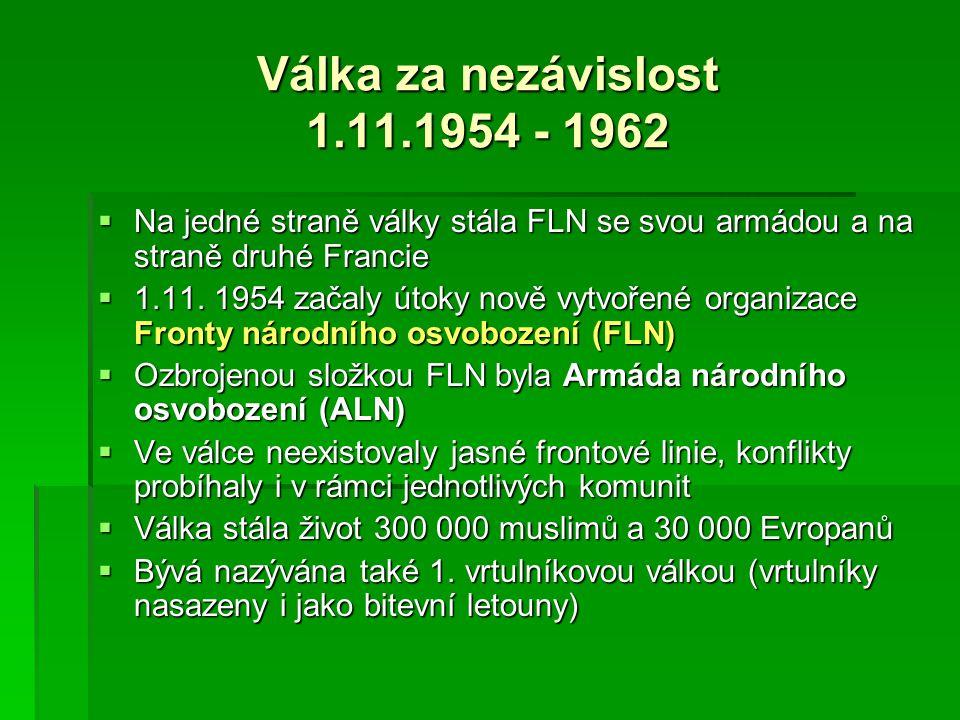 Válka za nezávislost 1.11.1954 - 1962 Na jedné straně války stála FLN se svou armádou a na straně druhé Francie.