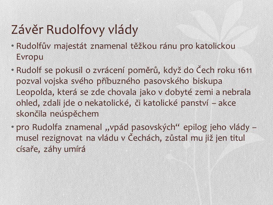Závěr Rudolfovy vlády Rudolfův majestát znamenal těžkou ránu pro katolickou Evropu.