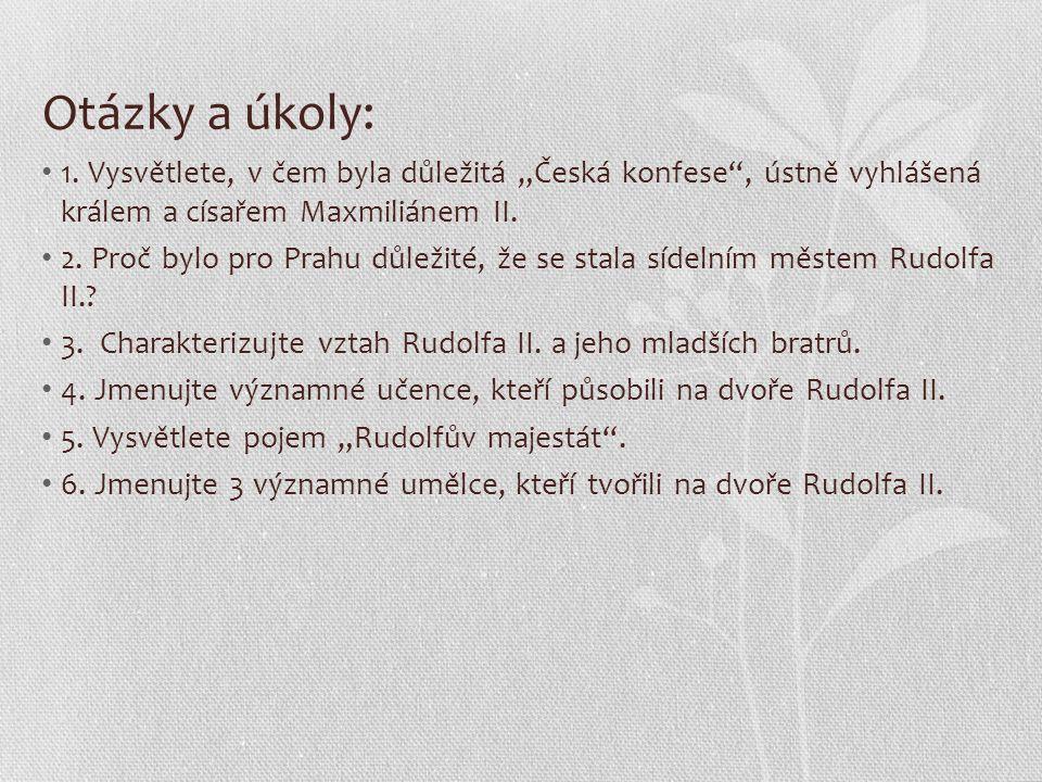 """Otázky a úkoly: 1. Vysvětlete, v čem byla důležitá """"Česká konfese , ústně vyhlášená králem a císařem Maxmiliánem II."""