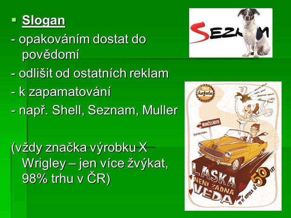Slogan - opakováním dostat do povědomí. - odlišit od ostatních reklam. - k zapamatování. - např. Shell, Seznam, Muller.