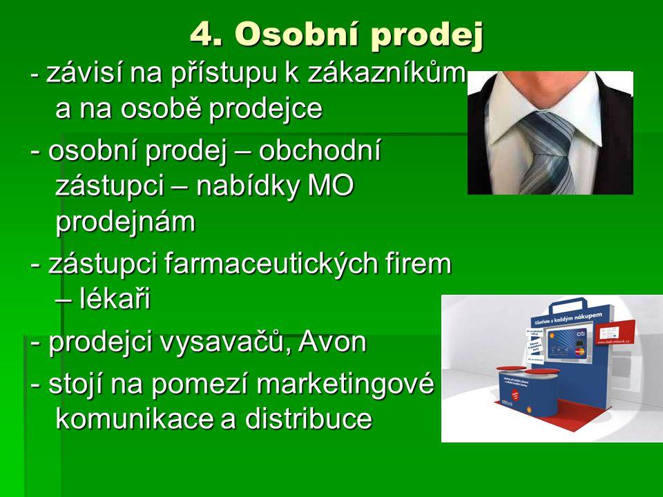 4. Osobní prodej - závisí na přístupu k zákazníkům a na osobě prodejce. - osobní prodej – obchodní zástupci – nabídky MO prodejnám.