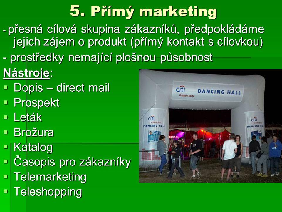 5. Přímý marketing - prostředky nemající plošnou působnost Nástroje: