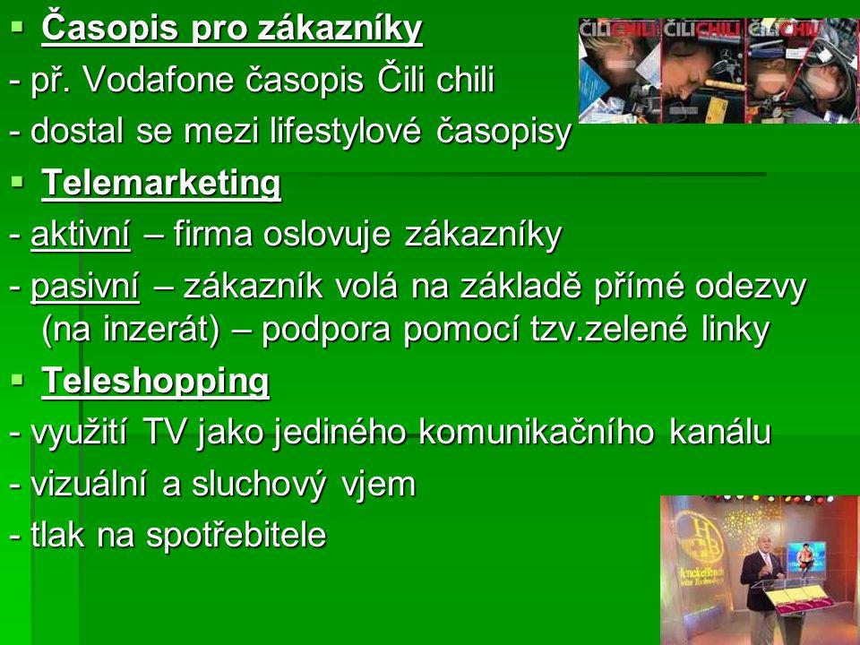 Časopis pro zákazníky - př. Vodafone časopis Čili chili. - dostal se mezi lifestylové časopisy. Telemarketing.