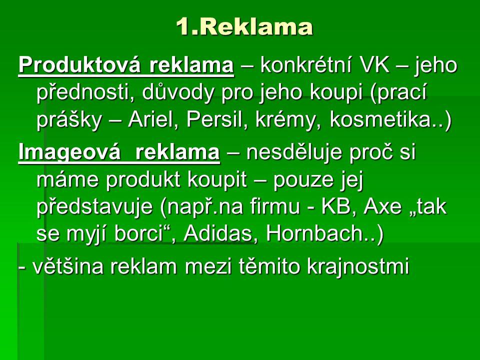 1.Reklama Produktová reklama – konkrétní VK – jeho přednosti, důvody pro jeho koupi (prací prášky – Ariel, Persil, krémy, kosmetika..)