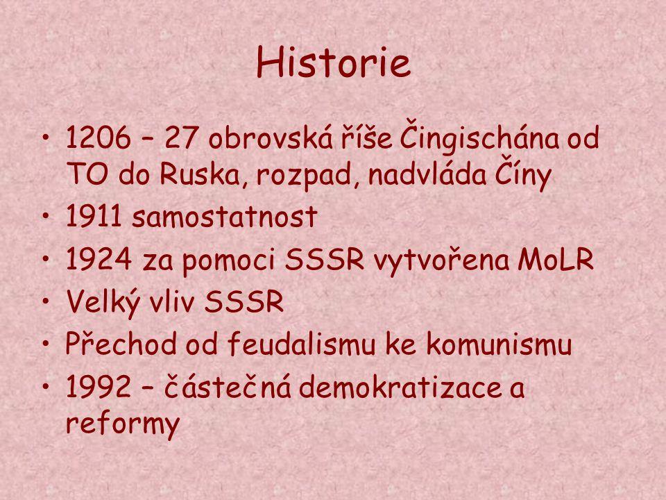 Historie 1206 – 27 obrovská říše Čingischána od TO do Ruska, rozpad, nadvláda Číny. 1911 samostatnost.