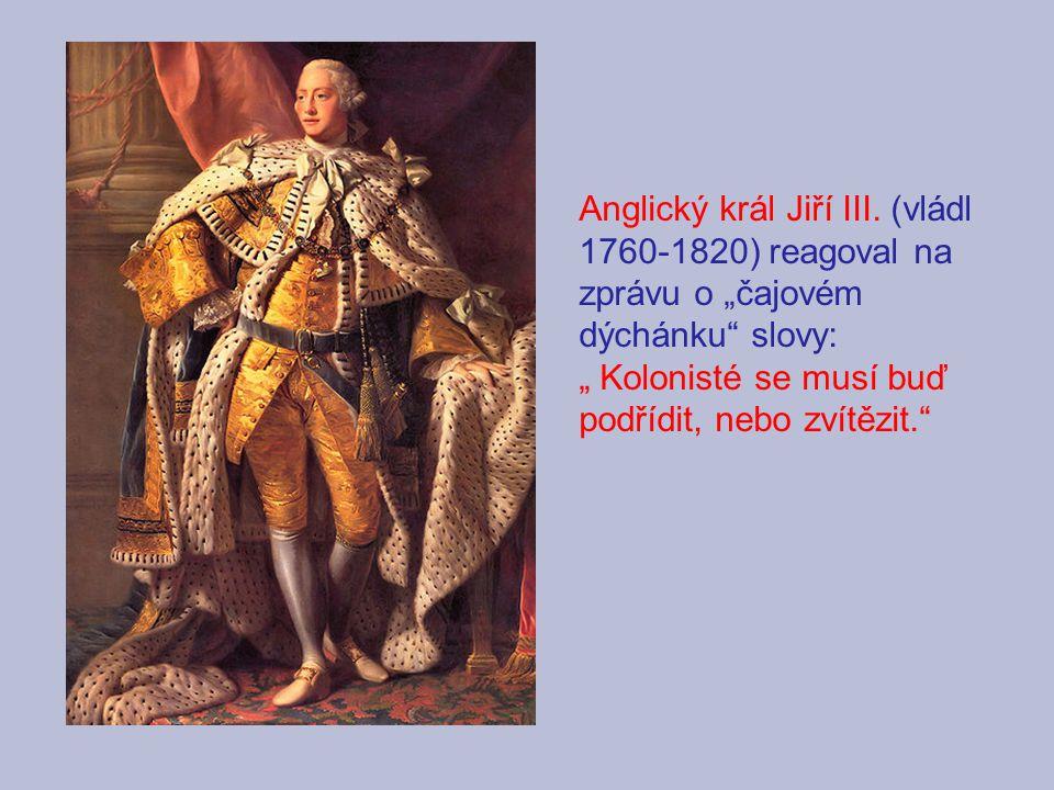 """Anglický král Jiří III. (vládl 1760-1820) reagoval na zprávu o """"čajovém dýchánku slovy:"""