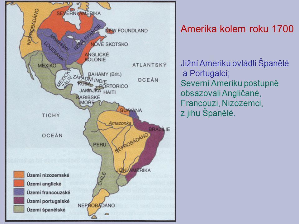 Amerika kolem roku 1700 Jižní Ameriku ovládli Španělé a Portugalci;