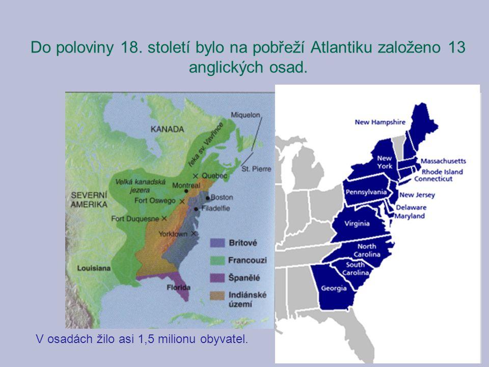 Do poloviny 18. století bylo na pobřeží Atlantiku založeno 13 anglických osad.