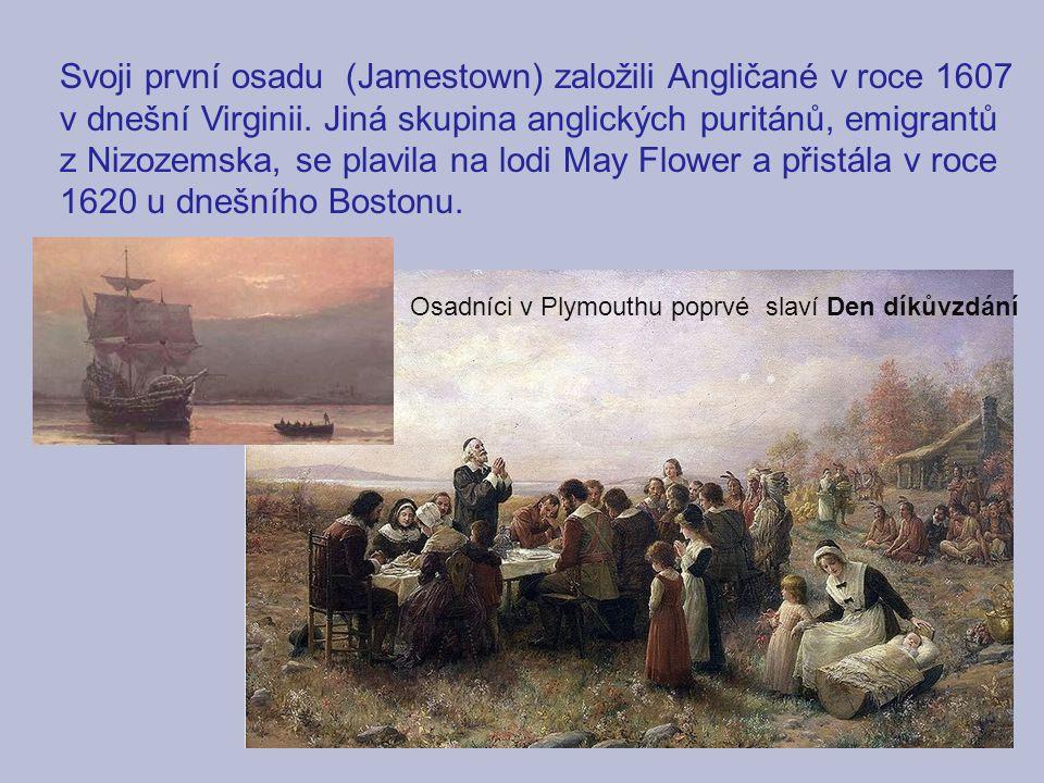Svoji první osadu (Jamestown) založili Angličané v roce 1607 v dnešní Virginii. Jiná skupina anglických puritánů, emigrantů
