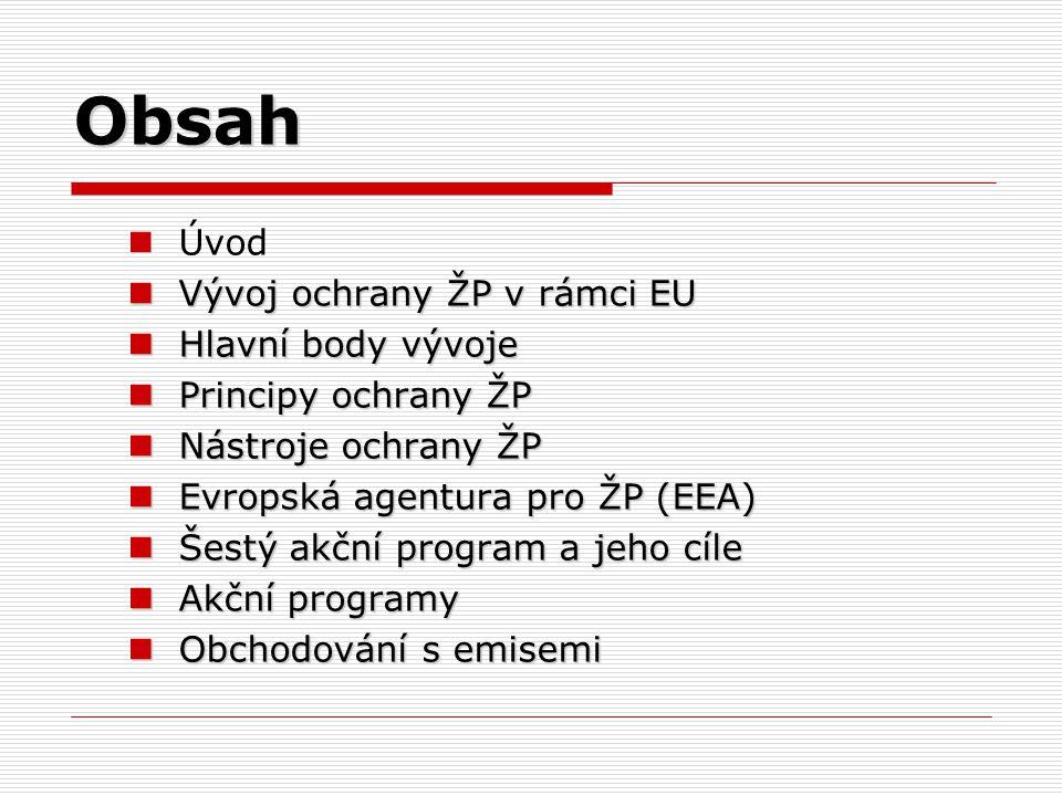 Obsah Úvod Vývoj ochrany ŽP v rámci EU Hlavní body vývoje