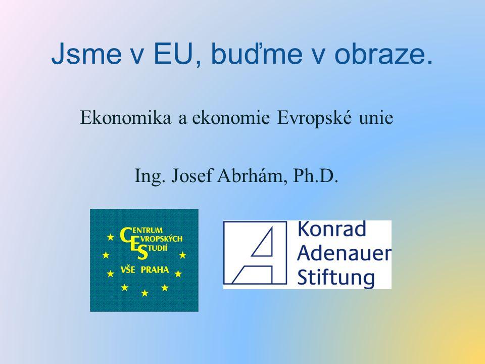 Ekonomika a ekonomie Evropské unie Ing. Josef Abrhám, Ph.D.