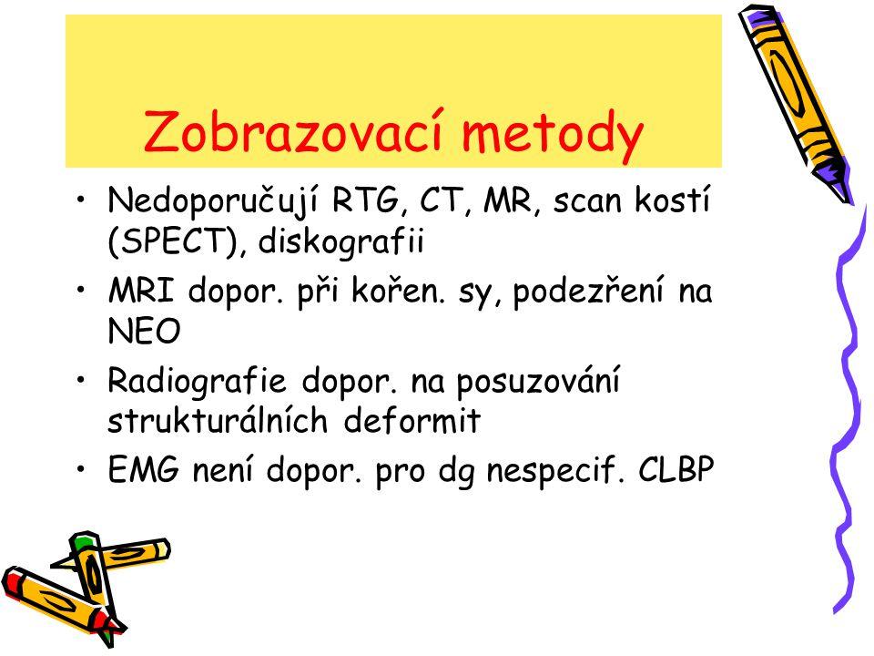 Zobrazovací metody Nedoporučují RTG, CT, MR, scan kostí (SPECT), diskografii. MRI dopor. při kořen. sy, podezření na NEO.