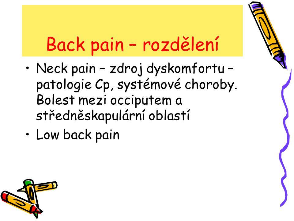 Back pain – rozdělení Neck pain – zdroj dyskomfortu – patologie Cp, systémové choroby. Bolest mezi occiputem a středněskapulární oblastí.