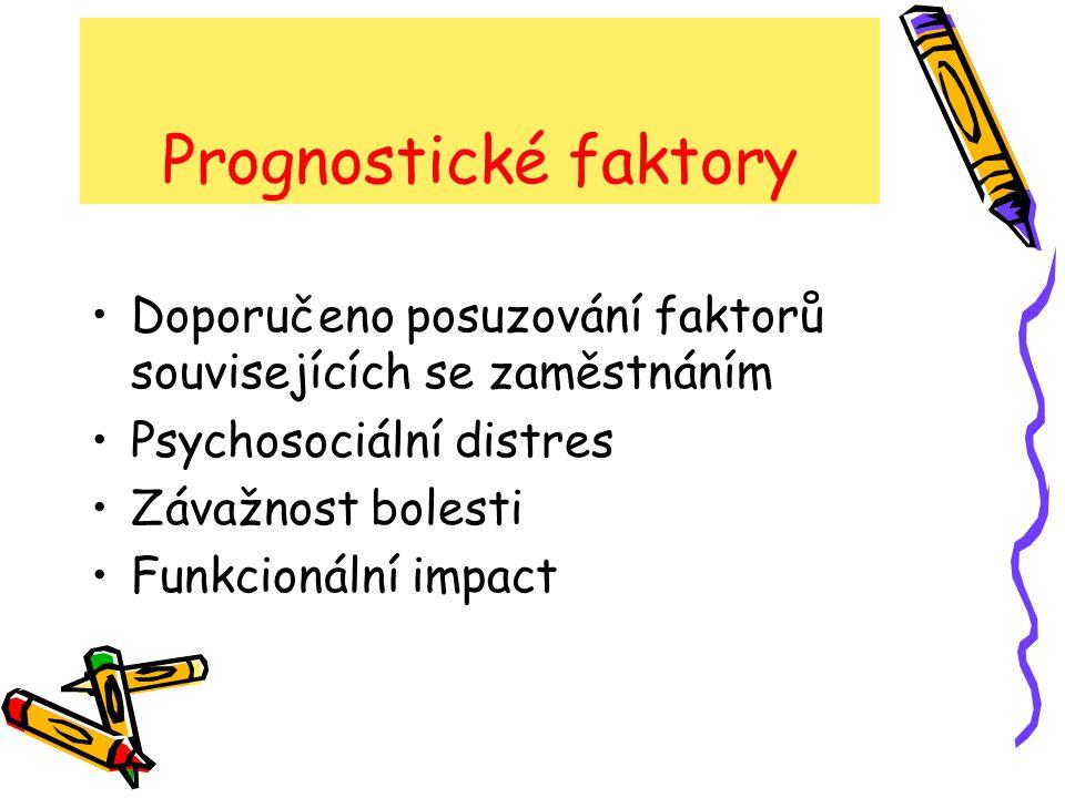 Prognostické faktory Doporučeno posuzování faktorů souvisejících se zaměstnáním. Psychosociální distres.