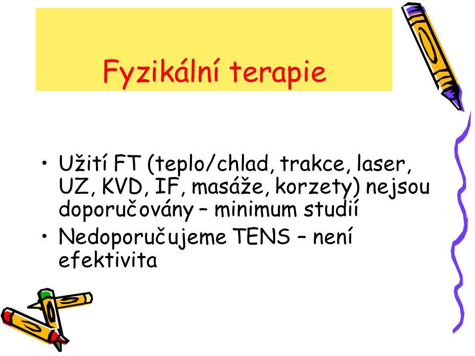 Fyzikální terapie Užití FT (teplo/chlad, trakce, laser, UZ, KVD, IF, masáže, korzety) nejsou doporučovány – minimum studií.