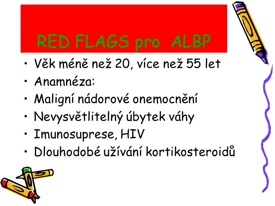 RED FLAGS pro ALBP Věk méně než 20, více než 55 let Anamnéza: