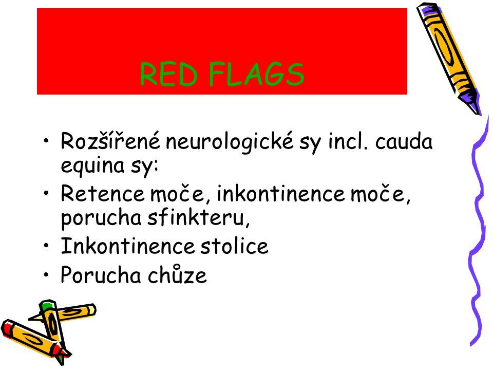RED FLAGS Rozšířené neurologické sy incl. cauda equina sy: