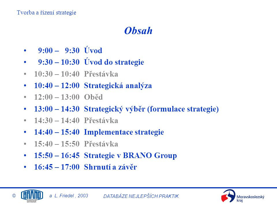 Obsah 9:00 – 9:30 Úvod 9:30 – 10:30 Úvod do strategie