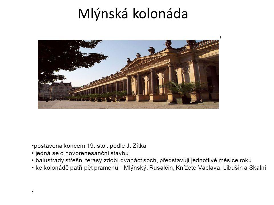 Mlýnská kolonáda postavena koncem 19. stol. podle J. Zítka