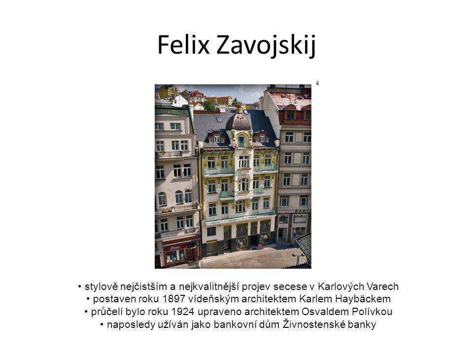 Felix Zavojskij 4. stylově nejčistším a nejkvalitnější projev secese v Karlových Varech. postaven roku 1897 vídeňským architektem Karlem Haybäckem.