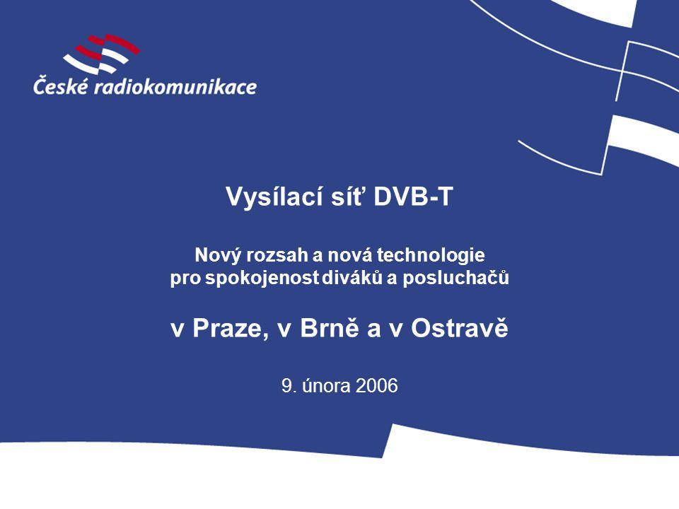 Vysílací síť DVB-T Nový rozsah a nová technologie pro spokojenost diváků a posluchačů v Praze, v Brně a v Ostravě 9.