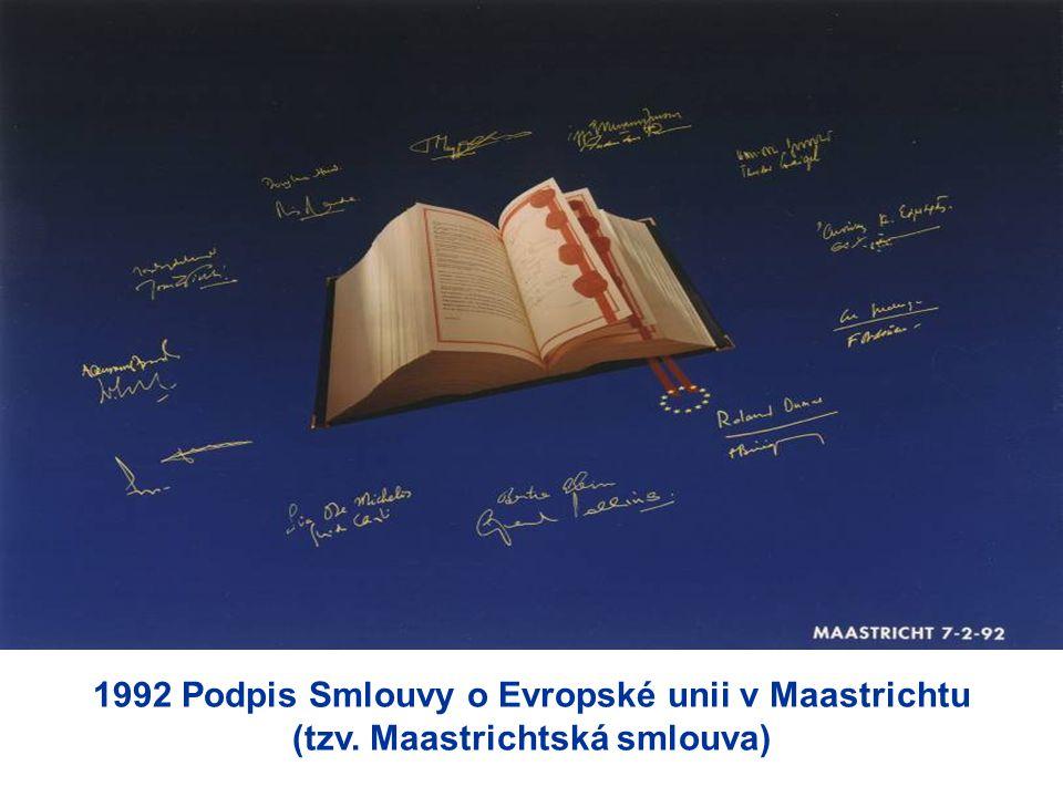 1992 Podpis Smlouvy o Evropské unii v Maastrichtu (tzv