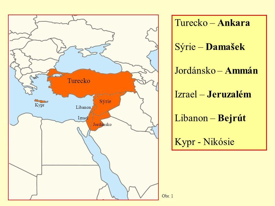 Turecko – Ankara Sýrie – Damašek Jordánsko – Ammán Izrael – Jeruzalém