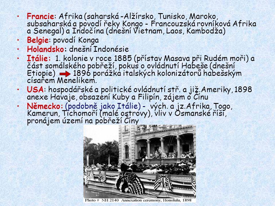 Francie: Afrika (saharská -Alžírsko, Tunisko, Maroko, subsaharská a povodí řeky Kongo - Francouzská rovníková Afrika a Senegal) a Indočína (dnešní Vietnam, Laos, Kambodža)