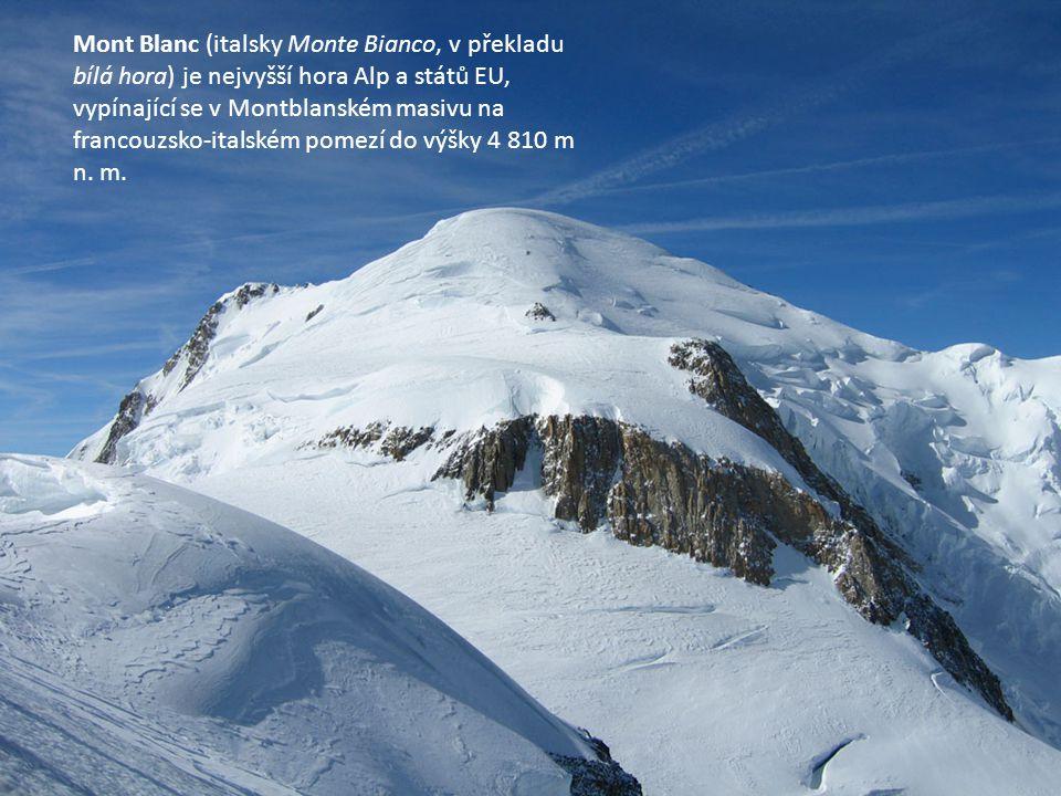 Mont Blanc (italsky Monte Bianco, v překladu bílá hora) je nejvyšší hora Alp a států EU, vypínající se v Montblanském masivu na francouzsko-italském pomezí do výšky 4 810 m n.
