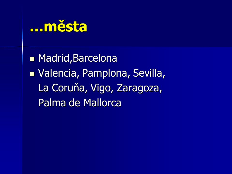 …města Madrid,Barcelona Valencia, Pamplona, Sevilla,