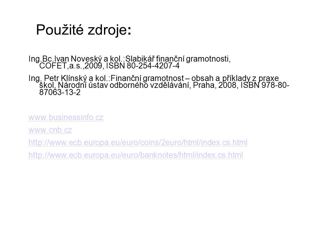 Použité zdroje: Ing.Bc.Ivan Noveský a kol.:Slabikář finanční gramotnosti, COFET,a.s.,2009, ISBN 80-254-4207-4.