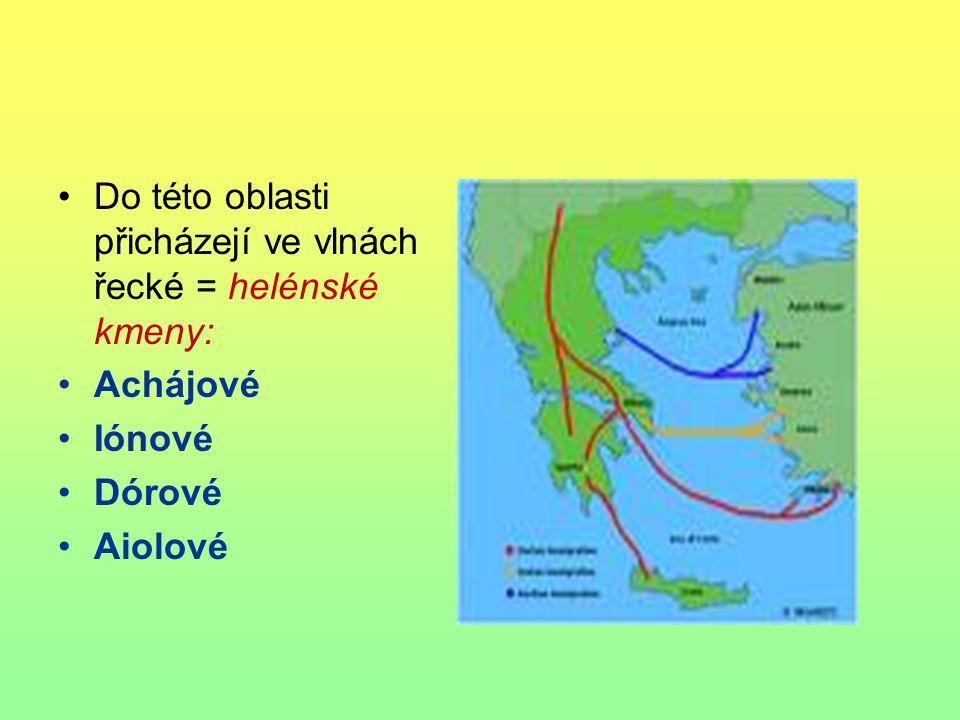 Do této oblasti přicházejí ve vlnách řecké = helénské kmeny: