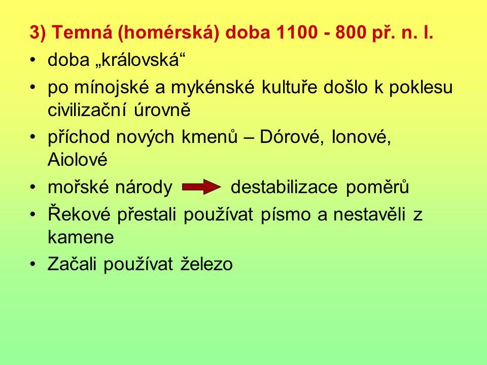 3) Temná (homérská) doba 1100 - 800 př. n. l.
