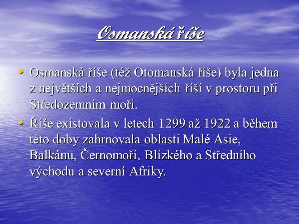 Osmanská říše Osmanská říše (též Otomanská říše) byla jedna z největších a nejmocnějších říší v prostoru při Středozemním moři.