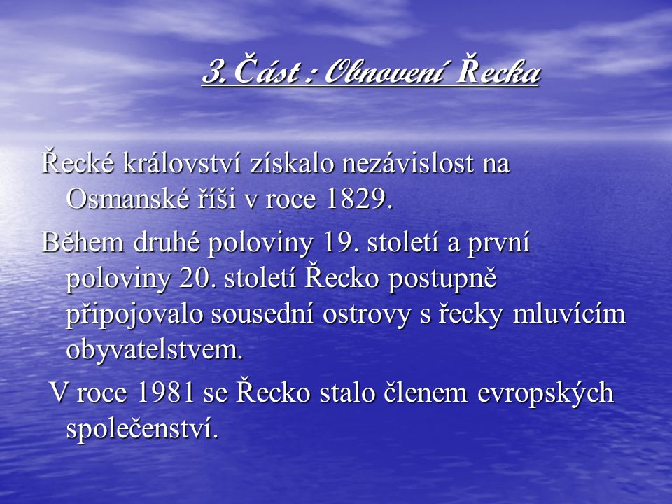 3. Část : Obnovení Řecka Řecké království získalo nezávislost na Osmanské říši v roce 1829.
