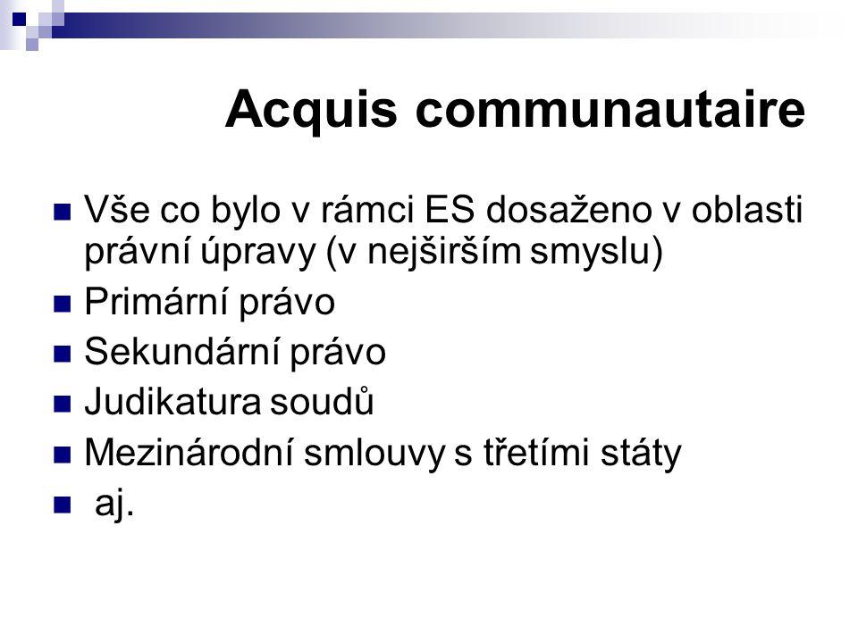 Acquis communautaire Vše co bylo v rámci ES dosaženo v oblasti právní úpravy (v nejširším smyslu) Primární právo.