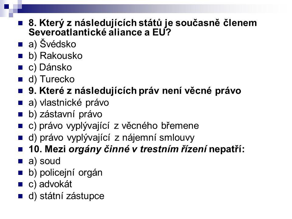 8. Který z následujících států je současně členem Severoatlantické aliance a EU