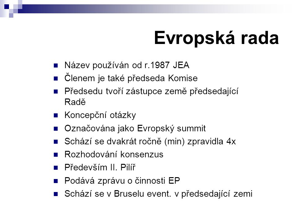 Evropská rada Název používán od r.1987 JEA