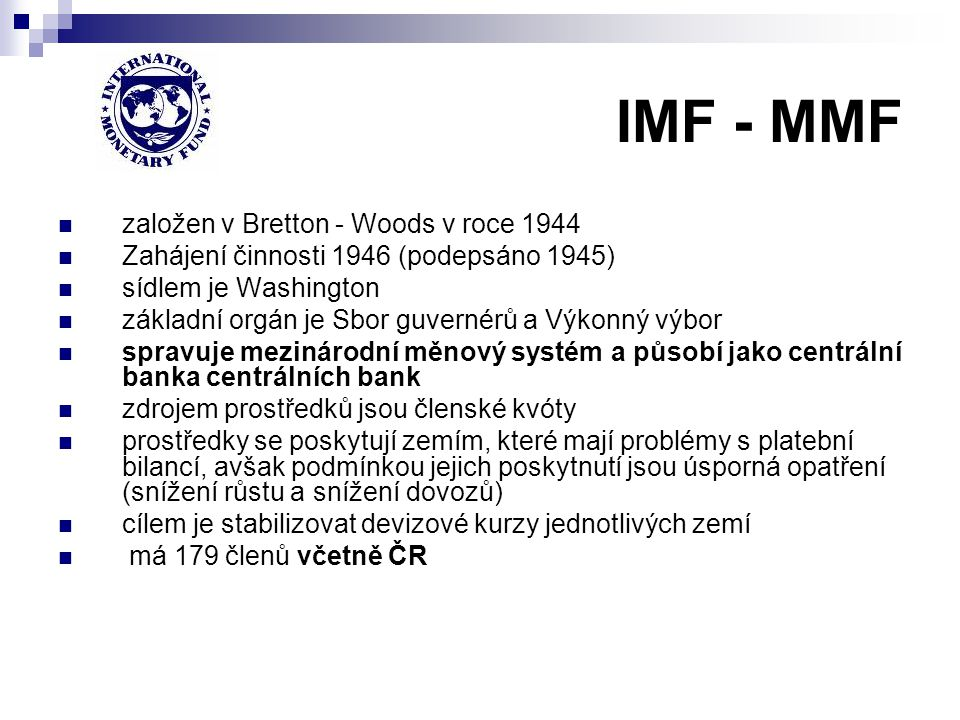 IMF - MMF založen v Bretton - Woods v roce 1944