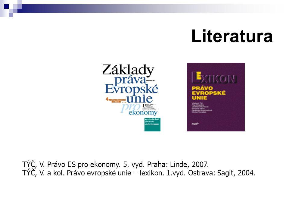 Literatura TÝČ, V. Právo ES pro ekonomy. 5. vyd. Praha: Linde, 2007.