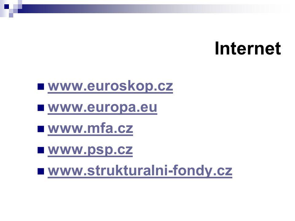 Internet www.euroskop.cz www.europa.eu www.mfa.cz www.psp.cz
